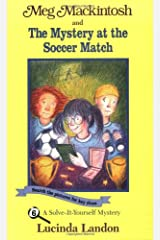 Meg Mackintosh and the Mystery at the Soccer Match - title #6: A Solve-It-Yourself Mystery (6) (Meg Mackintosh Mystery series) Paperback