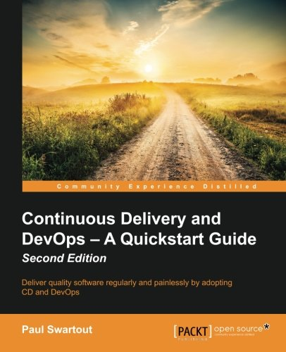 Continuous Delivery and DevOps: A Quickstart Guide - Second Edition (Continuous Delivery And Devops A Quickstart Guide)
