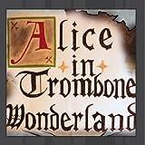 Alice in Trombone Wonderland