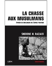 CHASSE AUX MUSULMANS (LA) : ÉVINCER LES MUSULMANS DE L'ESPACE POLITIQUE