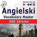 Angielski - Vocabulary Master: 300 Idioms - Poziom srednio zaawansowany / zaawansowany B2-C1 (Sluchaj & Ucz sie) | Dorota Guzik,Dominika Tkaczyk