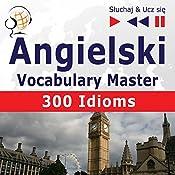 Angielski - Vocabulary Master: 300 Idioms - Poziom srednio zaawansowany / zaawansowany B2-C1 (Sluchaj & Ucz sie) | Dorota Guzik, Dominika Tkaczyk