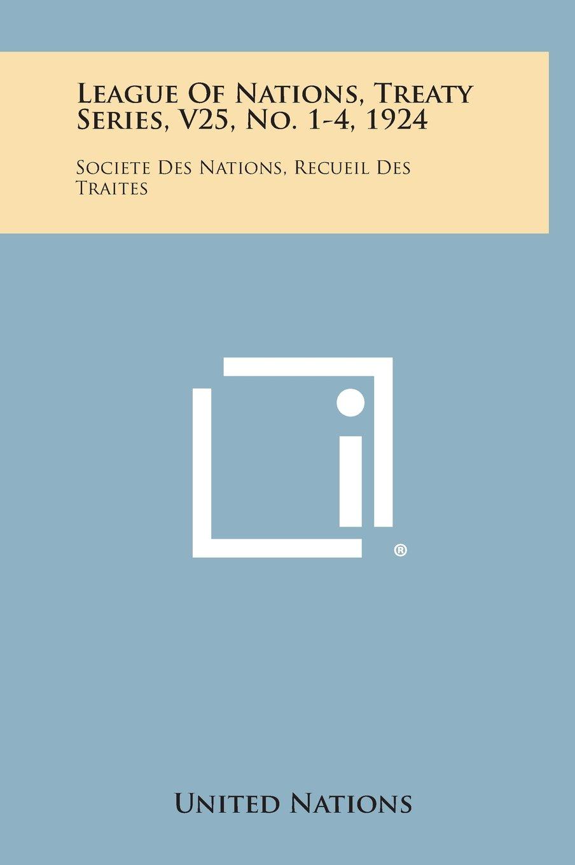 Download League of Nations, Treaty Series, V25, No. 1-4, 1924: Societe Des Nations, Recueil Des Traites PDF