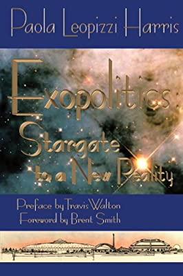 Exopolitics: Stargate To A New Reality: Essays And Interviews With Experts In The Field Of Ufos And Related Phenomena Vol. Ii