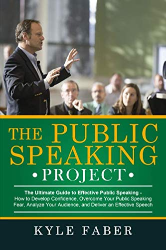 The Public Speaking Project: The Ultimate Guide to Effective Public Speaking: How to Develop Confidence, Overcome Your Public Speaking Fear, Analyze Your Audience, and Deliver an Effective Speech by CAC Publishing