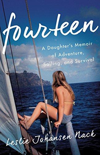 Fourteen: A Daughter's Memoir of Adventure, Sailing, and Survival by [Nack, Leslie Johansen]