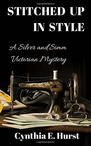 Stitched Up In Style: A Silver and Simm Victorian Mystery (Silver and Simm Victorian Mysteries Book 4)