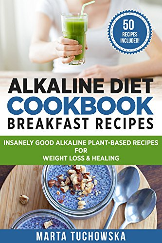 Alkaline breakfast recipes for busy people vegan friendly alkaline diet cookbook breakfast recipes insanely good alkaline plant based recipes for weight loss healing alkaline recipes plant based cookbook book forumfinder Gallery