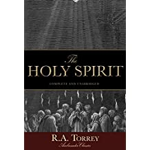 The Holy Spirit: Who He Is and What He Does And How to Know Him in All the Fullness of His Gracious and Glorious Ministry (Ambassador Classics)