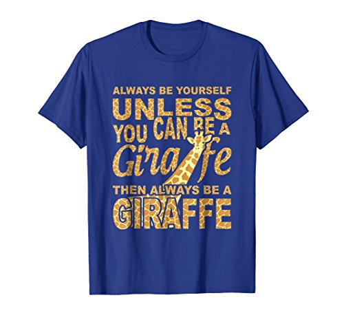 c8e92325922e Always Be Yourself Unless You Can Be A Giraffe T-Shirt Gift