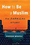 img - for How to Be a Muslim: An American Story book / textbook / text book