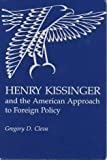 Henry Kissinger and the American Approach to Foreign Policy, Gregory D. Cleva, 0838751474