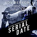 Serial Date: Leine Basso, Book 1 Audiobook by D. V. Berkom Narrated by James Killavey