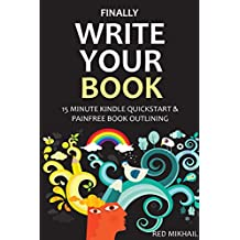 FINALLY WRITE YOUR BOOK (2 in 1 Bundle): 15 MINUTE KINDLE QUICKSTART + PAINFREE BOOK OUTLINING