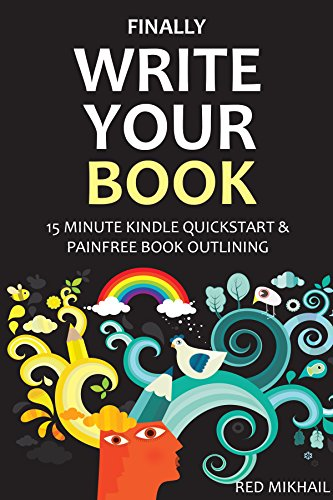 FINALLY WRITE YOUR BOOK (2 in 1 Bundle): 15 MINUTE KINDLE QUICKSTART + PAINFREE BOOK OUTLINING by [Mikhail, Red]