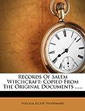 Records of Salem Witchcraft, William Elliot Woodward, 1275578616