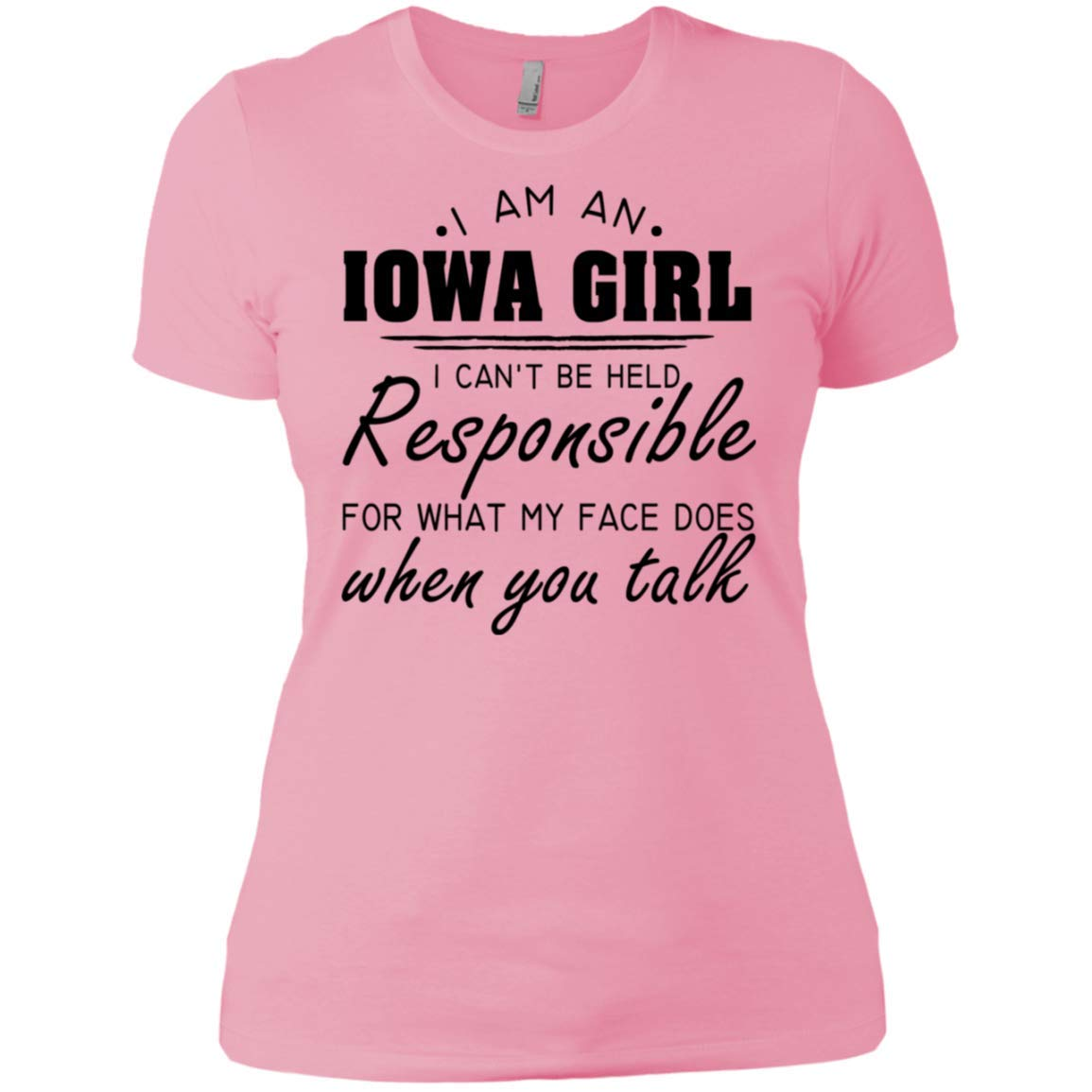 I AM an Iowa Girl I Cant BE HELD Responsible for What My FACE Does When You Talk