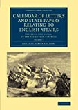 Calendar of Letters and State Papers Relating to English Affairs: Volume 3: Preserved Principally in the Archives of Simancas (Cambridge Library ... and Irish History, 15th & 16th Centuries), , 1108061893