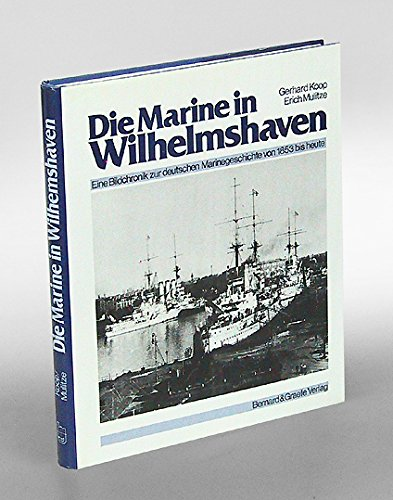 Die Marine in Wilhelmshaven. Eine Bildchronik zur deutschen Marinegeschichte von 1853 bis heute