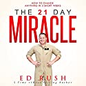 The 21-Day Miracle: How to Change Anything in 3 Short Weeks Hörbuch von Ed Rush Gesprochen von: Ed Rush