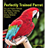 The Perfectly Trained Parrot