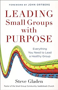 Leading Small Groups with Purpose: Everything You Need to Lead a Healthy Group by [Gladen, Steve]