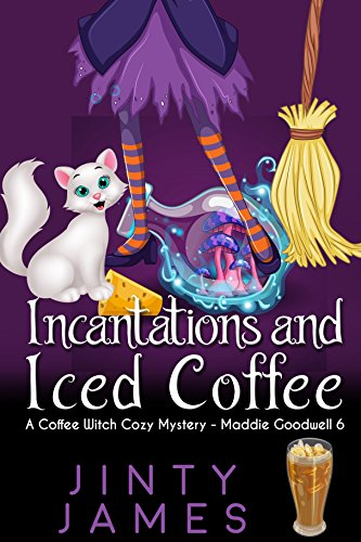 Incantations and Iced Coffee : A Coffee Witch Cozy Mystery (Maddie Goodwell  Book 6) ()