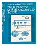 Troubleshooting Microprocessor Based Systems, Robbins, Allan H. and Lundeen, Brian, 013931296X