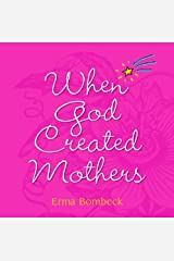 When God Created Mothers Kindle Edition