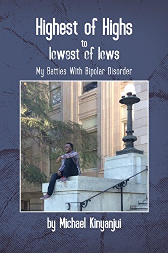 Highest of Highs to Lowest of Lows: My Battles With Bipolar Disorder by [Kinyanjui, Michael ]