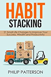 Habit Stacking: 21 Small Life Changes to Improve Your Success, Wealth and Productivity