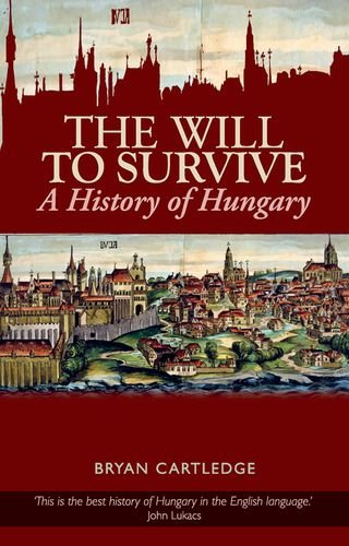 Will to Survive: A History of Hungary