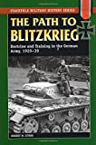 Book cover for Path to Blitzkrieg: Doctrine and Training in the German Army, 1920-39 (Stackpole Military History Series)