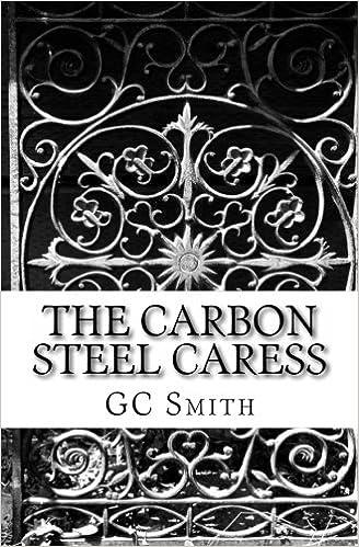 The Carbon Steel Caress: GC Smith: 9781466219779: Amazon com: Books