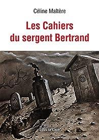 Les Cahiers du Sergent Bertrand par Céline Maltère