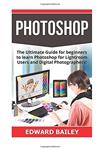 photoshop the ultimate guide for beginners to learn photoshop for rh amazon com Websites for Beginners Photography Tips for Beginners