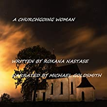 A Churchgoing Woman Audiobook by Roxana Nastase Narrated by Michael Goldsmith