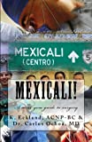 Mexicali!: a mini-gem guide to surgical tourism in Mexicali, Baja California (Hidden Gem)