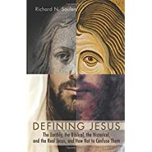 Defining Jesus: The Earthly, the Biblical, the Historical, and the Real Jesus, and How Not to Confuse Them