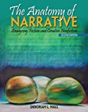 The Anatomy of Narrative : Analyzing Fiction and Creative Nonfiction, Hall, Deborah L., 146520248X