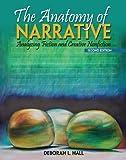 The Anatomy of Narrative : Analyzing Fiction and Creative Nonfiction, Hall, Deborah L., 146520248X