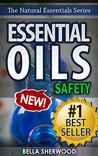 Essential Oils Safety: A Handbook of Safe Aromatherapy Techniques for You and Your Family (The Natural Essentials Series 2)