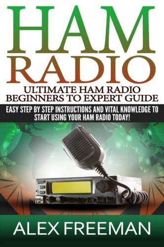 Ham Radio: Easy Step By Step Instructions And Vital Knowledge To Start Using Your Ham Radio Today! (Ham Radio,Ham Radio For Beginners,Radio,Self ... Radio License Manual,Ham Radio For Dummies)