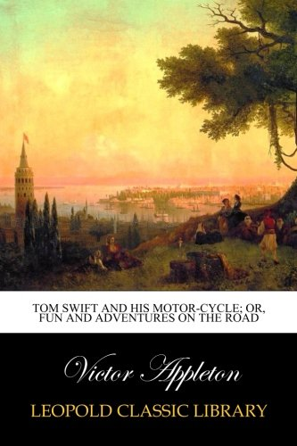 Tom Swift and His Motor-Cycle; Or, Fun and Adventures on the Road PDF