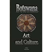 Botswana Art and Culture: Religion, Tradition, Ethnic and Tribes, History, Custom
