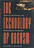 """The Technology of Orgasm: """"Hysteria,"""" the Vibrator, and Women's Sexual Satisfaction (Johns Hopkins Studies in the…"""
