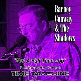 Amazon.com: Get A Full-Time Job: Barney Conway & The