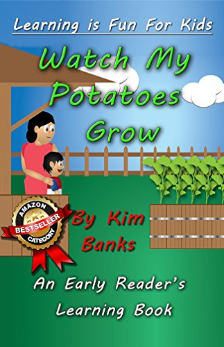 Watch My Potatoes Grow: An Early Reader's Learning Book (Learning is Fun for Kids 1) by Kim Banks