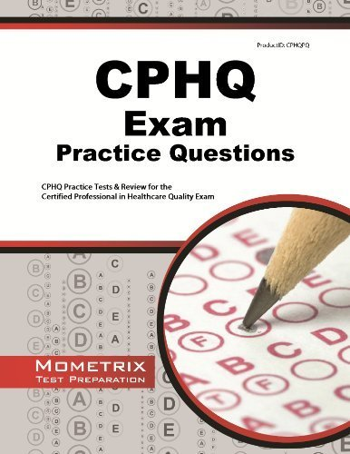 Read Online By CPHQ Exam Secrets Test Prep Team CPHQ Exam Practice Questions: CPHQ Practice Tests & Review for the Certified Professional in Healthc [Paperback] pdf
