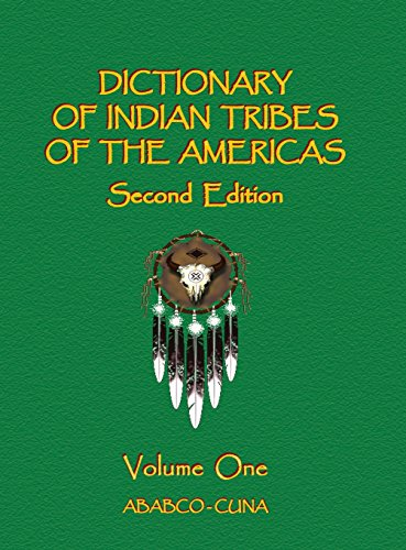 Dictionary of Indian Tribes of the Americas - Volume One